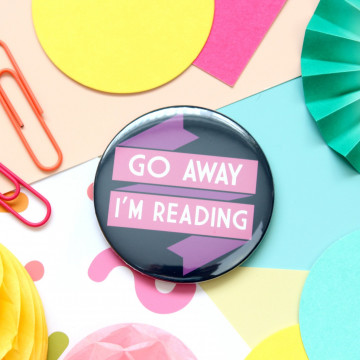 Badge Go Away I'm Reading -Fable & Black